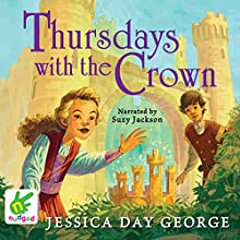 Thursdays with the Crown (       UNABRIDGED) by Jessica Day George Narrated by Suzy Jackson