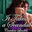 It Takes a Scandal: Scandals, Book 2 (       UNABRIDGED) by Caroline Linden Narrated by Veida Dehmlow