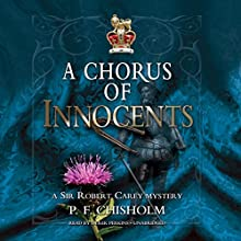 A Chorus of Innocents: The Sir Robert Carey Mysteries, Book 7 (       UNABRIDGED) by P. F. Chisholm Narrated by Derek Perkins