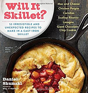 Book Cover: Will It Skillet?: 53 Irresistible and Unexpected Recipes to Make in a Cast-Iron Skillet