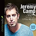 I Still Believe Audiobook by Jeremy Camp Narrated by Adam Verner