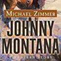 Johnny Montana: A Western Story (       UNABRIDGED) by Michael Zimmer Narrated by William Roberts