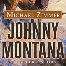 Johnny Montana: A Western Story Audiobook by Michael Zimmer Narrated by William Roberts