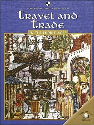 Travel and Trade in the Middle Ages (World Almanac Library of the Middle Ages) written by Fiona MacDonald