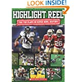 Highlight Reel: The Top Plays In Superbowl History by K.C. Kelley  (Aug 27, 2013)