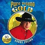 Puro Tejano Gold ~ Bobby Pulido