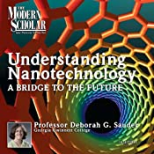 A Bridge to the Future: Understanding Nanotechnology, Part 1: The Modern Scholar | [Deborah Gibbs Sauder]
