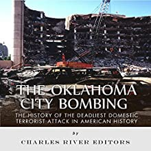 The Oklahoma City Bombing: The History of the Deadliest Domestic Terrorist Attack in American History Audiobook by  Charles River Editors Narrated by Scott Clem