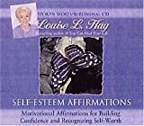 Louise Hay Self-Esteem Affirmations: Motivational Affirmations for Building Confidence and Recognizing Self-worth