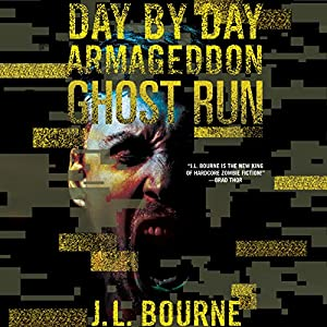 Ghost Run: Day by Day Armageddon, Book 4 Audiobook by J. L. Bourne Narrated by Jay Snyder