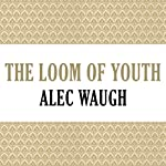 The Loom of Youth | Alec Waugh
