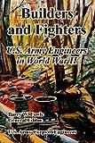 Builders And Fighters: U.S. Army Engineers in World War II