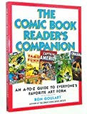 The Comic Book Reader's Companion: An A-To-Z Guide to Everyone's Favorite Art Form (0062731173) by Goulart, Ron