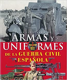 Armas y uniformes de la guerra civil espanola / Guns and Uniforms of