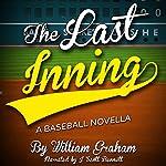 The Last Inning: A Baseball Novella | William Graham