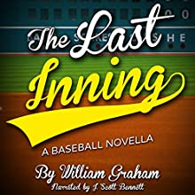 The Last Inning: A Baseball Novella (       UNABRIDGED) by William Graham Narrated by J. Scott Bennett