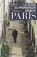 Le guide du promeneur de Paris : 20 itinéraires de charme par rues, cours et jardins