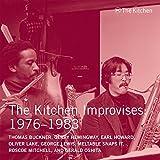 The Kitchen Improvises 1976-1983 - Kitchen Archives No.6