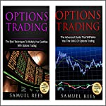 Options Trading: Ultimate Advanced Guide: 2 Manuscripts: The Best Techniques + The Advanced Guide That Will Make You the KING of Options Trading | Samuel Rees