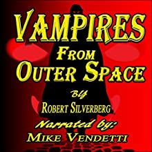 Vampires from Outer Space (       UNABRIDGED) by Robert Silverberg Narrated by Mike Vendetti