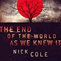 The End of the World as We Knew It Hörbuch von Nick Cole Gesprochen von: Mare Trevathan, Guy Williams, Doug Tisdale Jr.