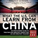 What the U.S. Can Learn from China: An Open-Minded Guide to Treating Our Greatest Competitor as Our Greatest Teacher (       UNABRIDGED) by Ann Lee Narrated by Denise Washington Blomberg