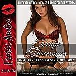 Terrific Threesomes: Five Explicit FFM Ménage a Trois Erotica Stories | Sadie Woods,Lilly Barlow,Emma O'Neil,Naomi Hicks,Aria Scarlett