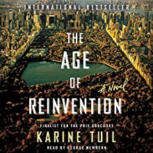 The Age of Reinvention: A Novel (       UNABRIDGED) by Karine Tuil Narrated by George Newbern