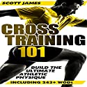 Cross Training 101: Build the Ultimate Athletic Physique (       UNABRIDGED) by Scott James Narrated by Jason Lovett
