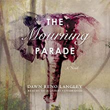 The Mourning Parade: A Novel Audiobook by Dawn Reno Langley Narrated by Tavia Gilbert