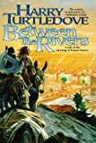 Between the Rivers (0312862024) by Turtledove, Harry