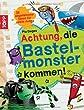 Achtung, die Bastelmonster kommen!: 28 abgefahrene Bastelideen f�r coole Jungs