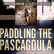 Paddling the Pascagoula (       UNABRIDGED) by Ernest Herndon, Scott B. Williams Narrated by David Randall Hunter