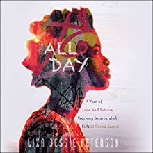 All Day: A Year of Love and Survival Teaching Incarcerated Kids at Rikers Island | Livre audio Auteur(s) : Liza Jessie Peterson Narrateur(s) : Liza Jessie Peterson