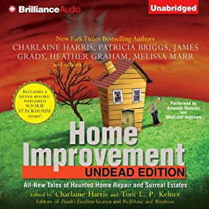 Home Improvement: Undead Edition | [Toni L. P. Kelner (editor), Charlaine Harris (aurhor and editor), Patricia Briggs, James Grady, Heather Graham, Melissa Marr]