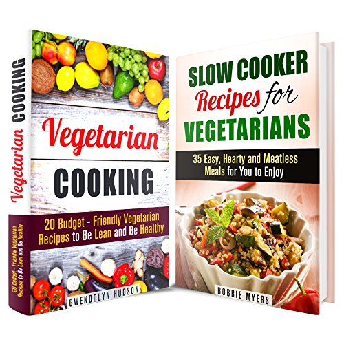 Vegetarian Cookbook Box Set: Easy and Delicious Vegetarian Meals for You to Enjoy (Weight Loss & Diet) by Bobbie Myers, Gwendolyn Hudson