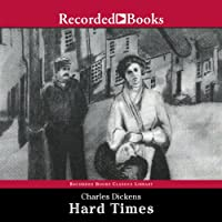 Hard Times (       UNABRIDGED) by Charles Dickens Narrated by Patrick Tull