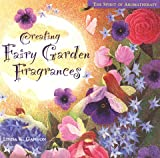 Creating Fairy Garden Fragrances: The Spirit of Aromatherapy (Storeys Spirit of Aromatherapy)