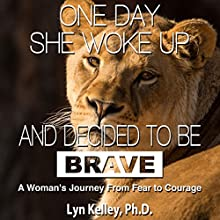 One Day She Woke up and Decided to Be Brave: A Woman's Journey from Fear to Courage | Livre audio Auteur(s) : Lyn Kelley Narrateur(s) : Lyn Kelley