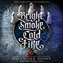 Bright Smoke, Cold Fire Audiobook by Rosamund Hodge Narrated by Lisa Larsen