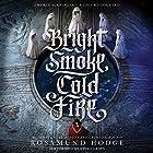 Bright Smoke, Cold Fire Hörbuch von Rosamund Hodge Gesprochen von: Lisa Larsen