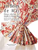 Les Belles de Mai : Deux sicles de mode  Marseille, collections textiles du muse du Vieux-Marseille (XVIIIme-XIXme sicles)