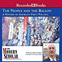 The Modern Scholar: People and the Ballot: A History of American Party Politics (       UNABRIDGED) by Joshua Kaplan Narrated by Joshua Kaplan