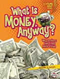 img - for What Is Money, Anyway? (Lightning Bolt Books: Exploring Economics) book / textbook / text book