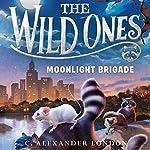 Moonlight Brigade: The Wild Ones, Book 2   C. Alexander London