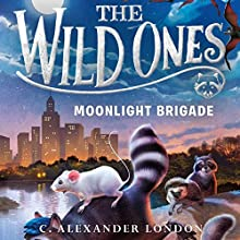 Moonlight Brigade: The Wild Ones, Book 2 Audiobook by C. Alexander London Narrated by William DeMerrit