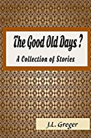 The Good Old Days?: A Collection of Stories
