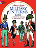 American Military Uniforms, 1639-1968, A Coloring Book (Colouring Books) (0486232395) by Copeland, Peter F.