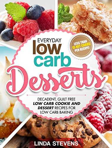 Low Carb Desserts: Decadent, Guilt Free Low Carb Cookie and Dessert Recipes for Low Carb Baking by Linda Stevens