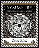 Symmetry: The Ordering Principle (Wooden Books Gift Book) (1904263518) by David Wade